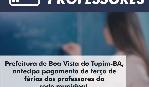 Prefeitura de Boa Vista do Tupim-BA, antecipa pagamento de terço de férias dos professores da rede municipal